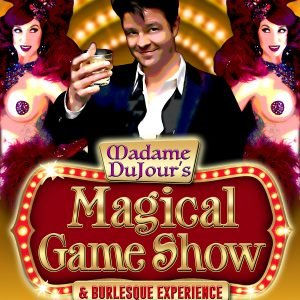 Madame DuJours Magical Game Show and Burlesque Experience
